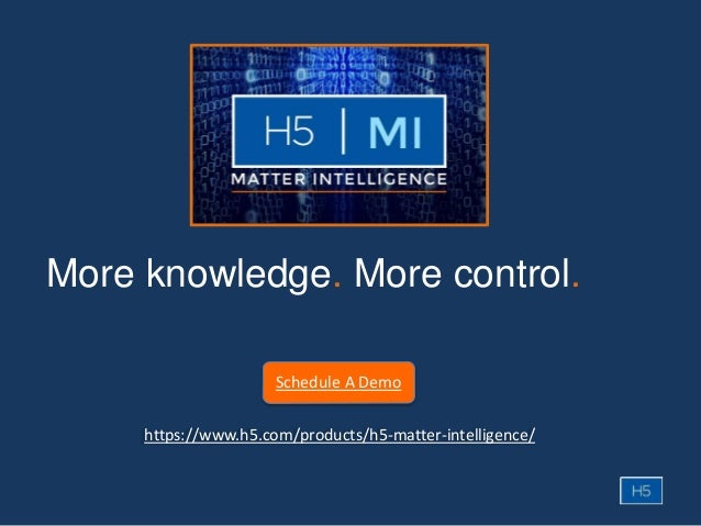 More knowledge. More control. https://www.h5.com/products/h5-matter-intelligence/ Schedule A Demo