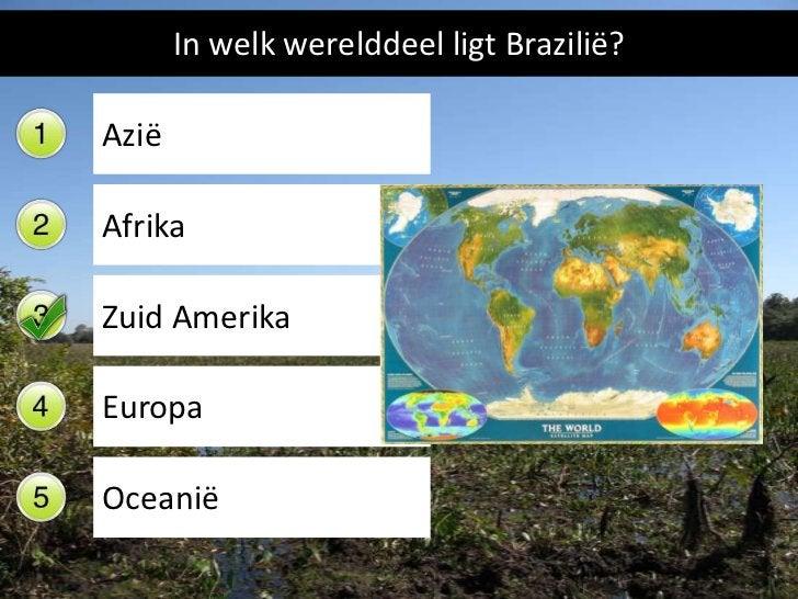 In welk werelddeel ligt Brazilië?AziëAfrikaZuid AmerikaEuropaOceanië