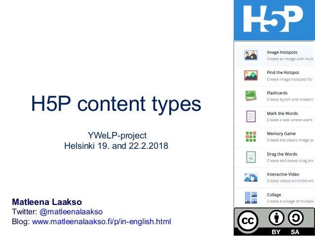 H5P content types YWeLP-project Helsinki 19. and 22.2.2018 Matleena Laakso Twitter: @matleenalaakso Blog: www.matleenalaak...