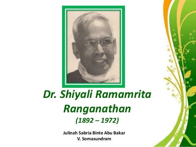 Dr. Shiyali Ramamrita     Ranganathan        (1892 – 1972)   Julinah Sabria Binte Abu Bakar        Free Powerpoint Templat...