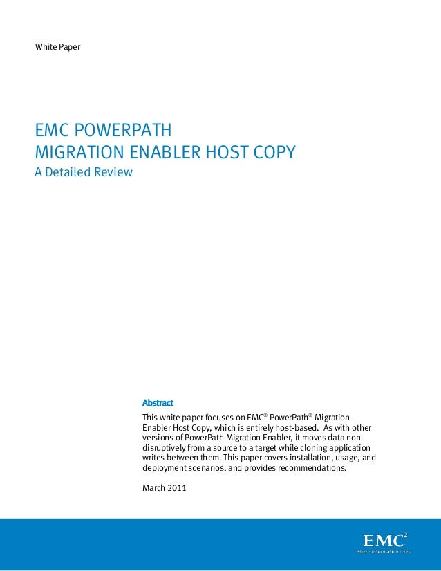 White Paper Abstract This white paper focuses on EMC® PowerPath® Migration Enabler Host Copy, which is entirely host-based...