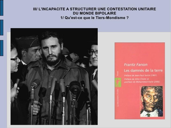 III/ L'INCAPACITE A STRUCTURER UNE CONTESTATION UNITAIRE DU MONDE BIPOLAIRE 1/ Qu'est-ce que le Tiers-Mondisme ?