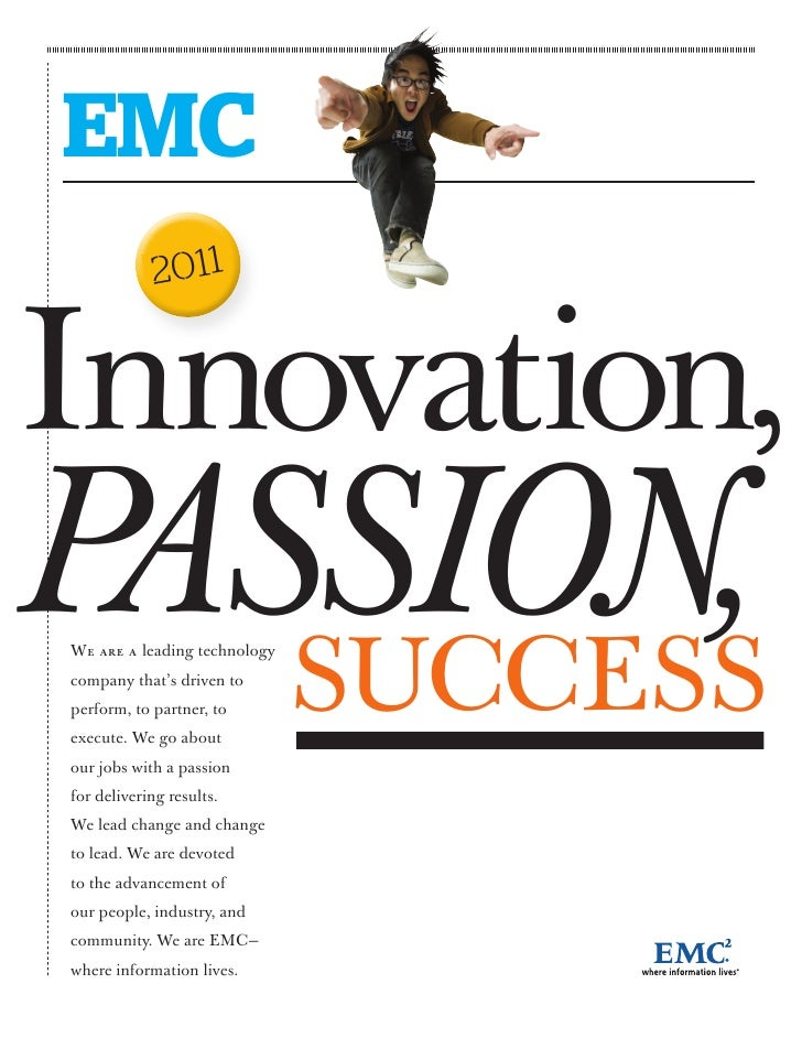 EMC            2011Innovation,PASSION,   SUCCESSWe are a leading technologycompany that's driven toperform, to partner, to...