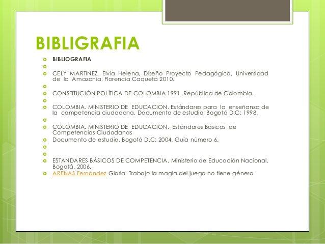 BIBLIGRAFIA  BIBLIOGRAFIA   CELY MARTINEZ, Elvia Helena, Diseño Proyecto Pedagógico, Universidad de la Amazonia, Floren...