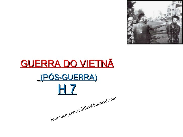 GUERRA DO VIETNÃ   (PÓS-GUERRA) H 7 [email_address]