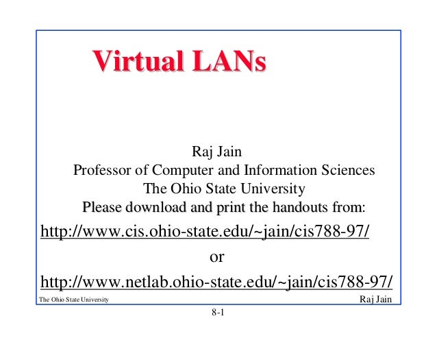Raj JainThe Ohio State University 8-1 Virtual LANsVirtual LANs Raj Jain Professor of Computer and Information Sciences The...