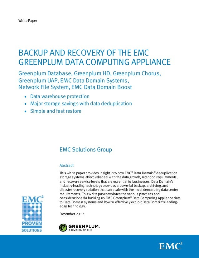 White PaperBACKUP AND RECOVERY OF THE EMCGREENPLUM DATA COMPUTING APPLIANCEGreenplum Database, Greenplum HD, Greenplum Cho...