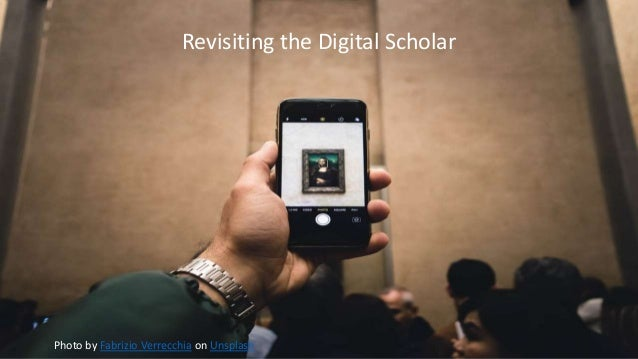 Revisiting the Digital Scholar Photo by Fabrizio Verrecchia on Unsplash