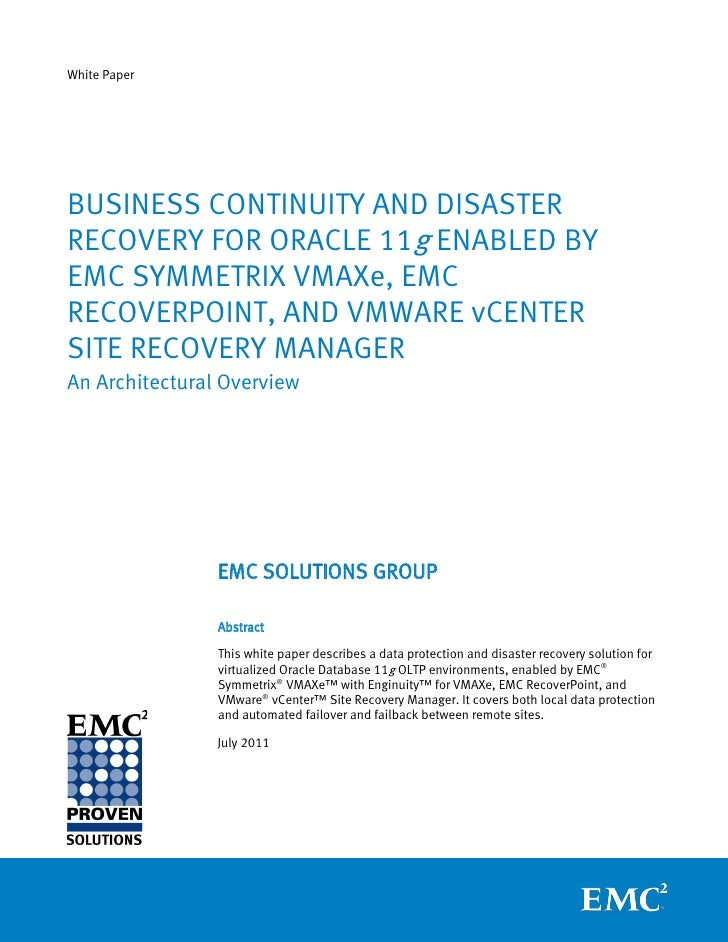 White PaperBUSINESS CONTINUITY AND DISASTERRECOVERY FOR ORACLE 11g ENABLED BYEMC SYMMETRIX VMAXe, EMCRECOVERPOINT, AND VMW...