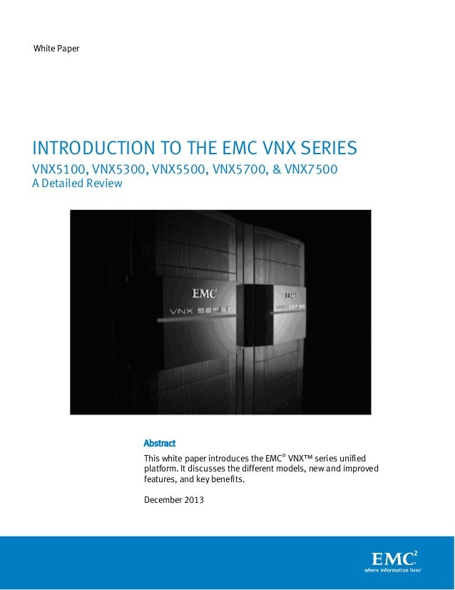 White Paper  INTRODUCTION TO THE EMC VNX SERIES VNX5100, VNX5300, VNX5500, VNX5700, & VNX7500 A Detailed Review  Abstract ...