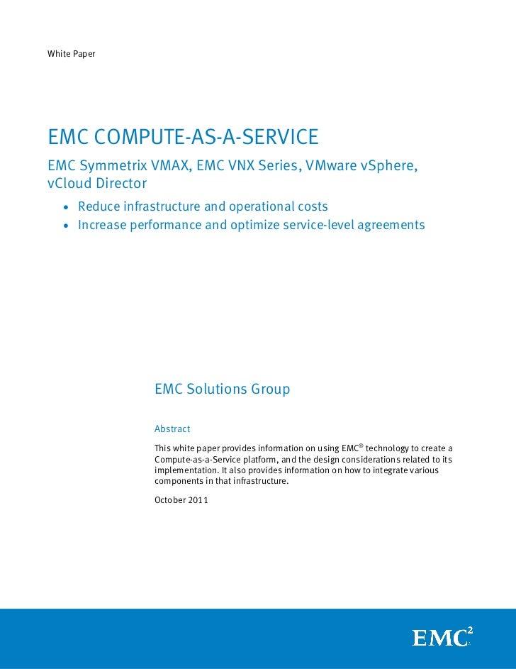 White PaperEMC COMPUTE-AS-A-SERVICEEMC Symmetrix VMAX, EMC VNX Series, VMware vSphere,vCloud Director   • Reduce infrastru...
