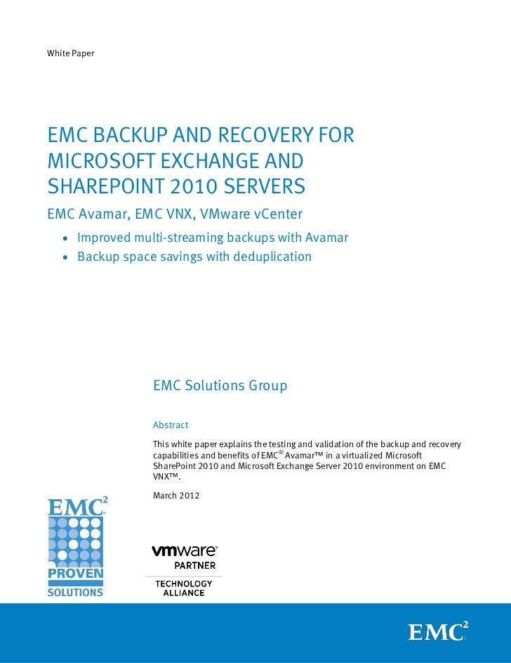 White PaperEMC BACKUP AND RECOVERY FORMICROSOFT EXCHANGE ANDSHAREPOINT 2010 SERVERSEMC Avamar, EMC VNX, VMware vCenter   •...