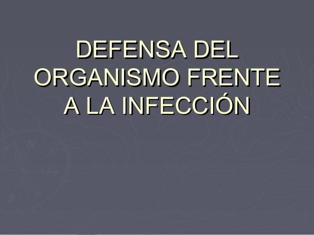 DEFENSA DELDEFENSA DEL ORGANISMO FRENTEORGANISMO FRENTE A LA INFECCIÓNA LA INFECCIÓN