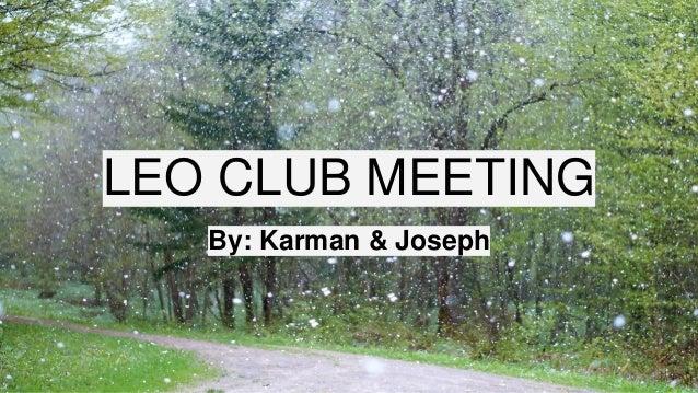 LEO CLUB MEETING By: Karman & Joseph