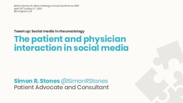 The patient and physician interaction in social media Tweet up: Social media in rheumatology Simon R. Stones @SimonRStones...