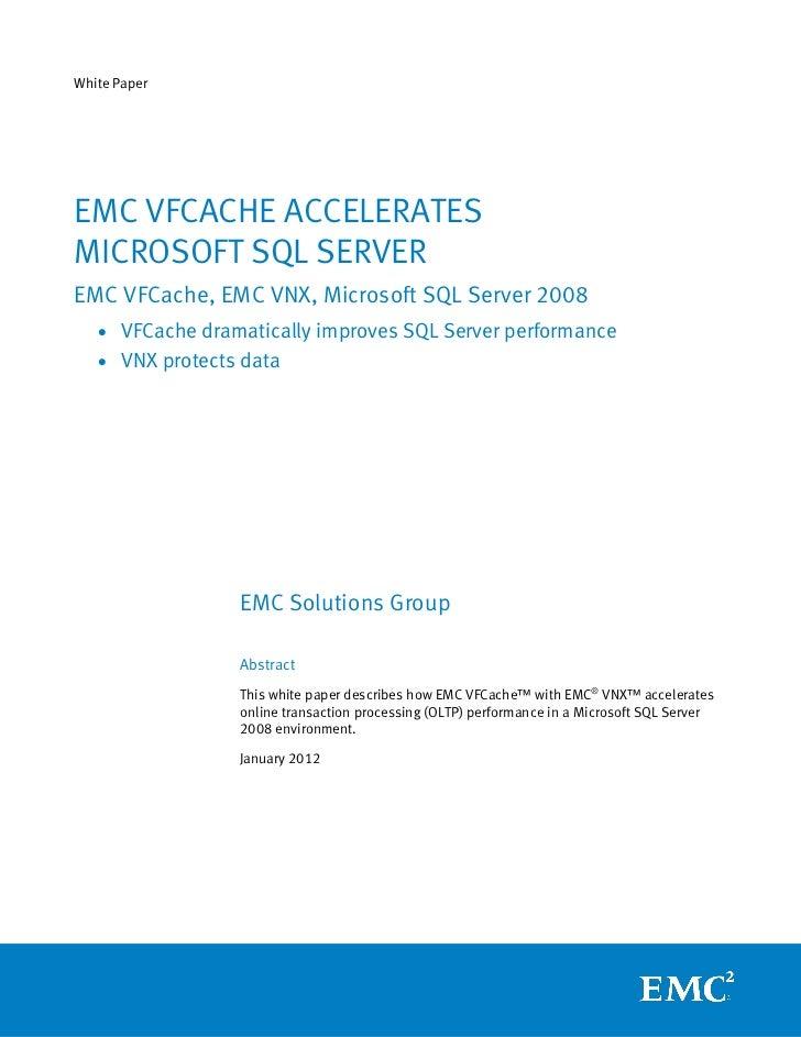 White PaperEMC VFCACHE ACCELERATESMICROSOFT SQL SERVEREMC VFCache, EMC VNX, Microsoft SQL Server 2008   • VFCache dramatic...