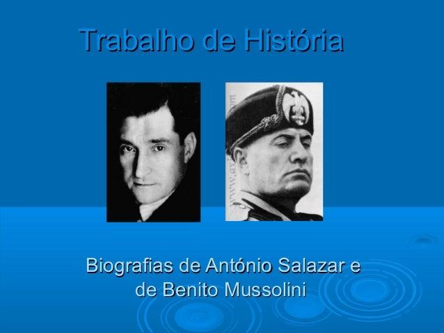 Trabalho de História  Biografias de António Salazar e de Benito Mussolini