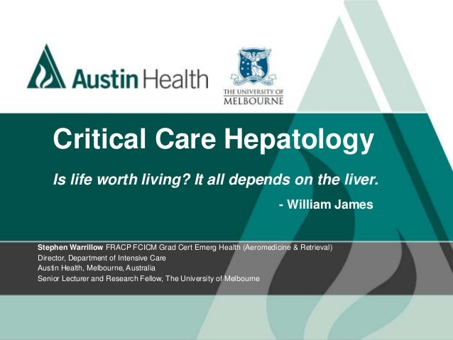Critical Care Hepatology Is life worth living? It all depends on the liver. - William James Stephen Warrillow FRACP FCICM ...