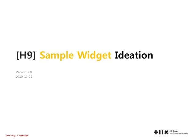 Samsung Confidential [H9] Sample Widget Ideation Version 1.0 2010-10-22