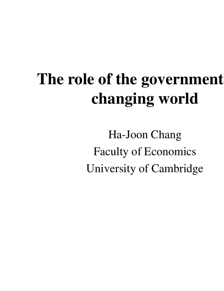 The role of the government in a        changing world           Ha-Joon Chang        Faculty of Economics       University...