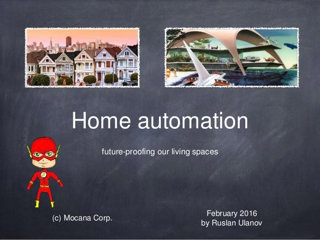 Home automation future-proofing our living spaces February 2016 by Ruslan Ulanov (c) Mocana Corp.