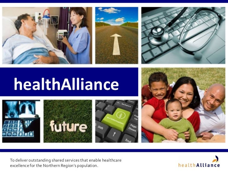 healthAllianceTo deliver outstanding shared services that enable healthcareexcellence for the Northern Region's population.