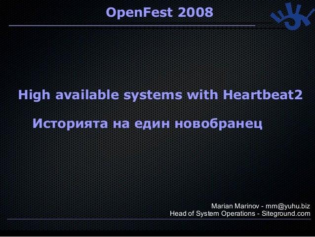 OpenFest 2008High available systems with Heartbeat2 Историята на един новобранец                                Marian Mar...