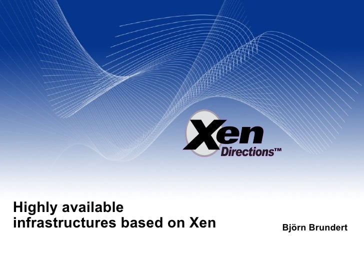 Highly available infrastructures based on Xen Björn Brundert