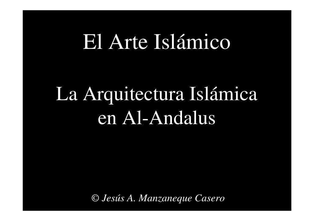 El Arte Islámico  La Arquitectura Islámica     en Al-Andalus       © Jesús A. Manzaneque Casero