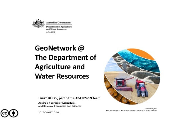 GeoNetwork @ The Department of  Agriculture and  Water Resources Evert BLEYS, part of the ABARES GN team Australian Bureau...