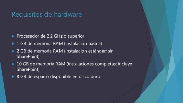 Requisitos de hardware   Procesador de 2.2 GHz o superior    1 GB de memoria RAM (instalación básica)    2 GB de memori...