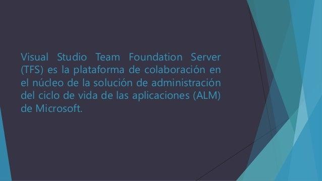 Visual Studio Team Foundation Server (TFS) es la plataforma de colaboración en el núcleo de la solución de administración ...