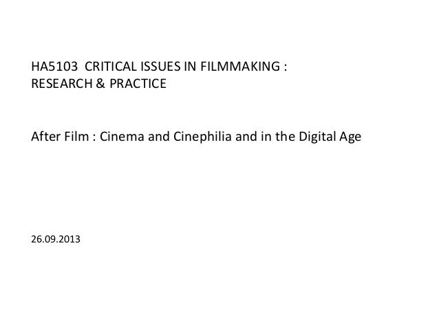 HA5103 CRITICAL ISSUES IN FILMMAKING : RESEARCH & PRACTICE After Film : Cinema and Cinephilia and in the Digital Age 26.09...