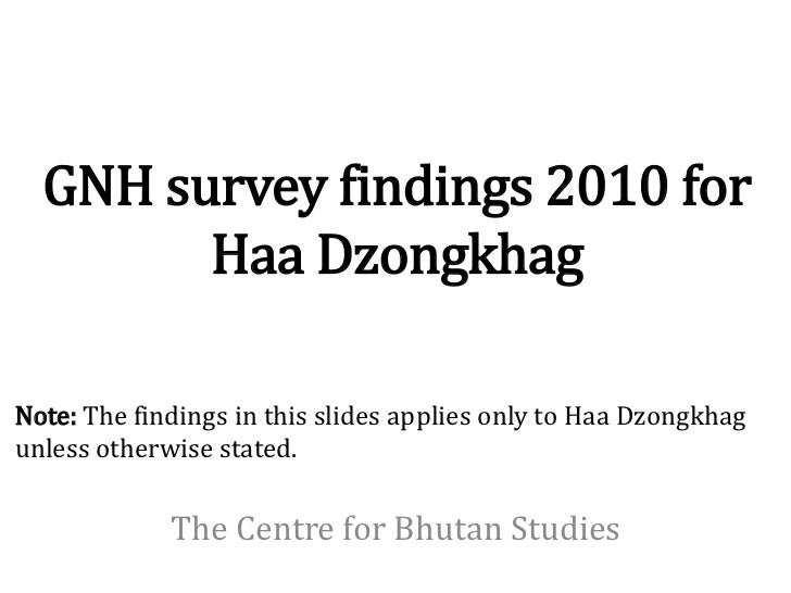 GNH survey findings 2010 for        Haa DzongkhagNote: The findings in this slides applies only to Haa Dzongkhagunless oth...