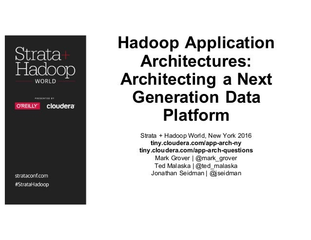 Hadoop Application Architectures: Architecting a Next Generation Data Platform Strata + Hadoop World, New York 2016 tiny.c...