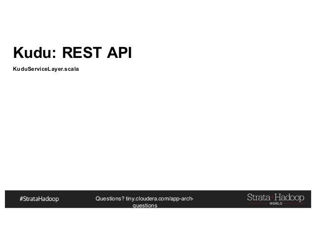 Questions? tiny.cloudera.com/app-arch- questions Kudu: REST API KuduServiceLayer.scala