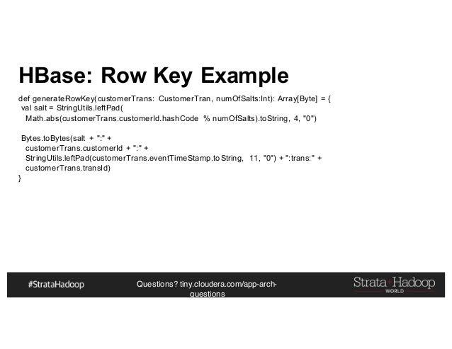 Questions? tiny.cloudera.com/app-arch- questions HBase: Row Key Example def generateRowKey(customerTrans: CustomerTran, nu...