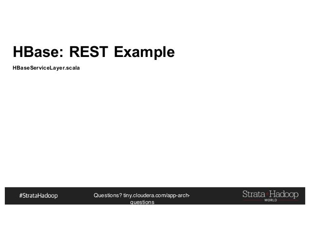 Questions? tiny.cloudera.com/app-arch- questions HBase: REST Example HBaseServiceLayer.scala
