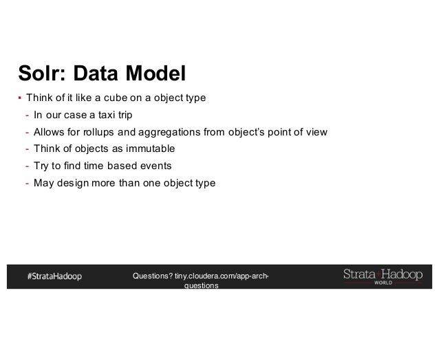 Questions? tiny.cloudera.com/app-arch- questions Solr: Data Model ▪ Think of it like a cube on a object type - In our case...