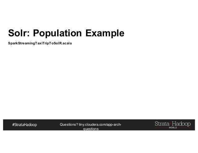 Questions? tiny.cloudera.com/app-arch- questions Solr: Population Example SparkStreamingTaxiTripToSolR.scala