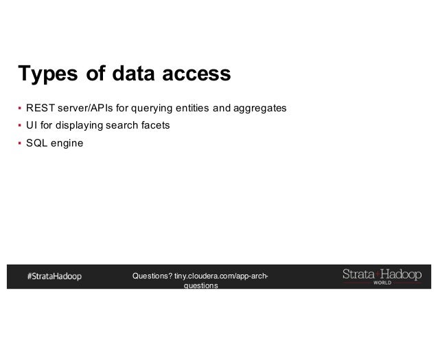 Questions? tiny.cloudera.com/app-arch- questions Types of data access ▪ REST server/APIs for querying entities and aggrega...