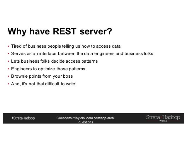 Questions? tiny.cloudera.com/app-arch- questions Why have REST server? ▪ Tired of business people telling us how to access...