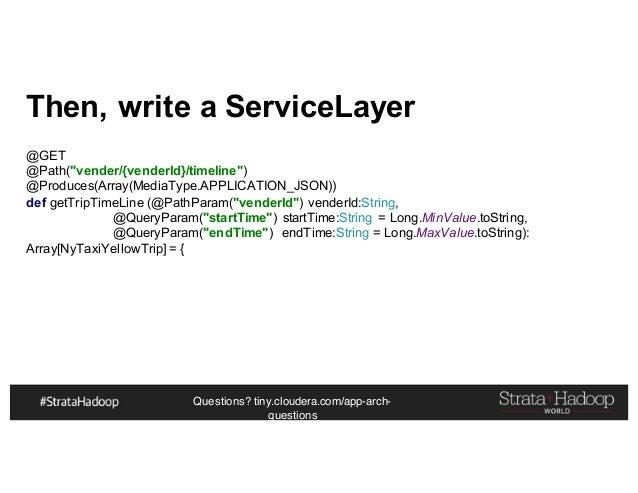 "Questions? tiny.cloudera.com/app-arch- questions Then, write a ServiceLayer @GET @Path(""vender/{venderId}/timeline"") @Prod..."