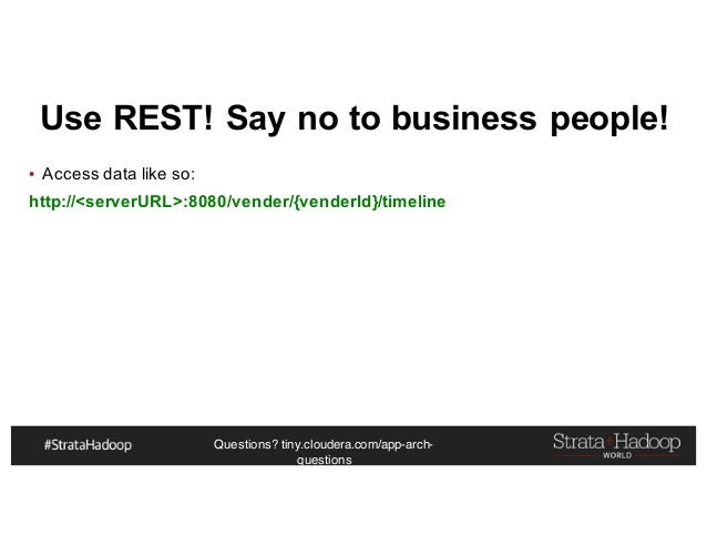 Questions? tiny.cloudera.com/app-arch- questions Use REST! Say no to business people! ▪ Access data like so: http://<serve...
