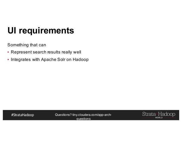 Questions? tiny.cloudera.com/app-arch- questions UI requirements Something that can ▪ Represent search results really well...