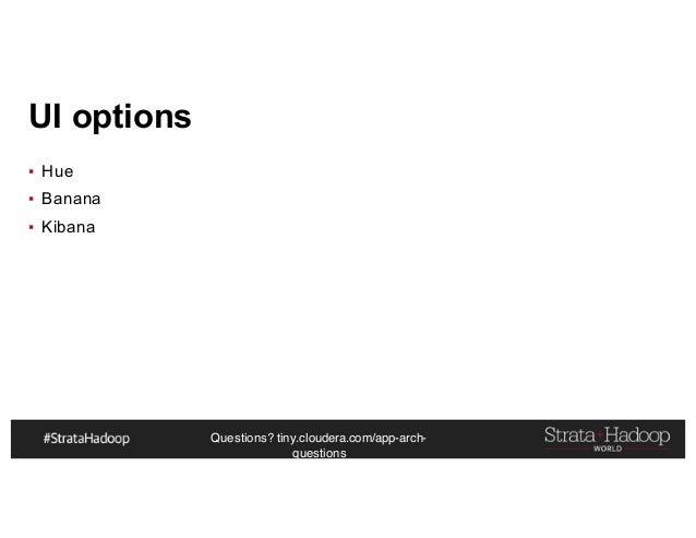 Questions? tiny.cloudera.com/app-arch- questions UI options ▪ Hue ▪ Banana ▪ Kibana