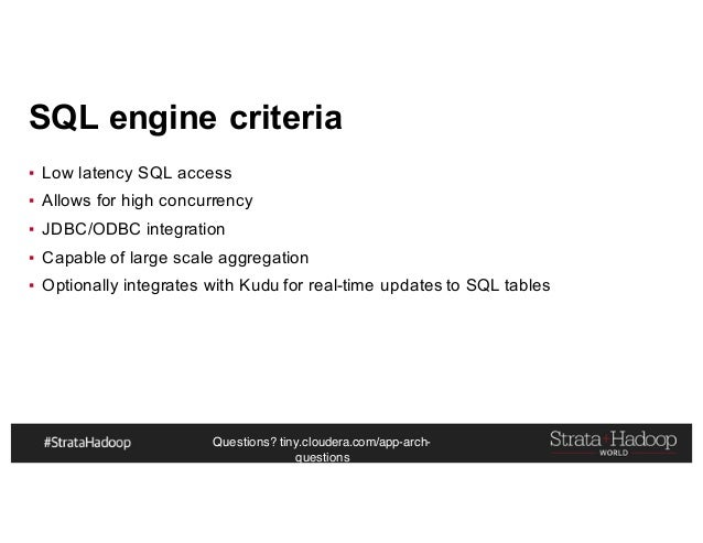 Questions? tiny.cloudera.com/app-arch- questions SQL engine criteria ▪ Low latency SQL access ▪ Allows for high concurrenc...