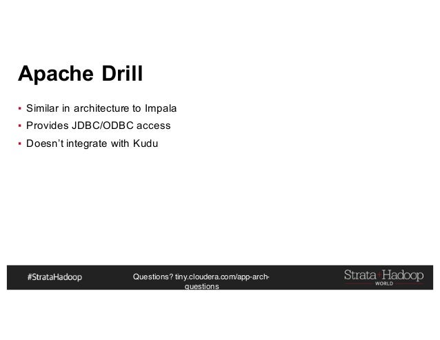 Questions? tiny.cloudera.com/app-arch- questions Apache Drill ▪ Similar in architecture to Impala ▪ Provides JDBC/ODBC acc...