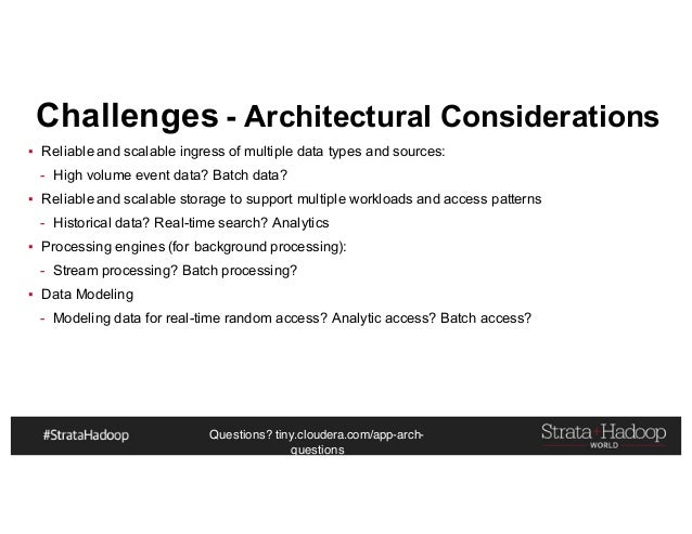 Questions? tiny.cloudera.com/app-arch- questions Challenges - Architectural Considerations ▪ Reliable and scalable ingress...