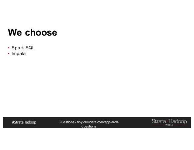 Questions? tiny.cloudera.com/app-arch- questions We choose ▪ Spark SQL ▪ Impala